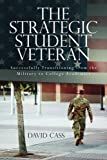 The Strategic Student Veteran: Successfully Transitioning from the Military to College Academics