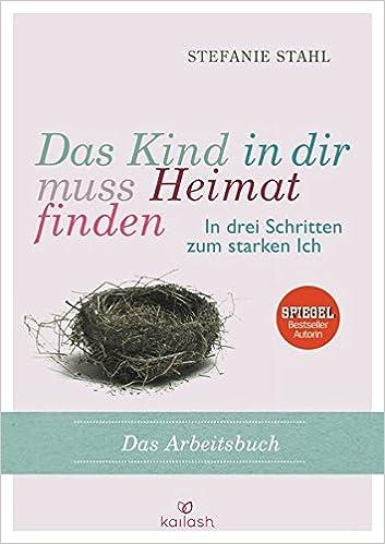 Download Pdf Das Kind In Dir Muss Heimat Finden In Drei Schritten Zum Starken Ich Das Arbeitsbuch E Book Kostenlos Buchdetail Download Pdf46363