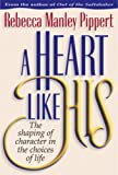 A Heart Like His, Rebecca M. Pippert, 0891077693