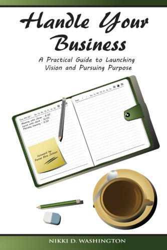 Read Online Handle Your Business: A Practical Guide to Launching Vision and Pursuing Purpose PDF