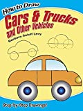 How to Draw Cars and Trucks and Other Vehicles (Dover How to Draw) by Barbara Soloff Levy (2008) Paperback