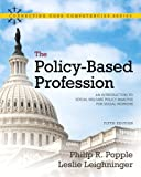 The Policy-Based Profession: An Introduction to Social Welfare Policy Analysis for Social Workers (5th Edition)
