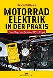 Motorradelektrik in der Praxis: Grundlagen - Pannenhilfe - Tipps