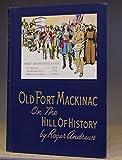 OLD FORT MACKINAC ON THE HILL OF HISTORY Fort Michilimackinac: St. Ignace, 1672; Mackinaw City, 1712; Machinac Island, 1780