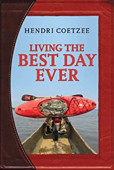 Living the Best Day Ever by [Coetzee, Hendri]