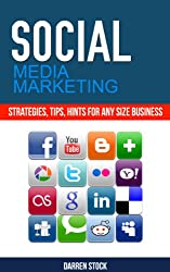 Social Media Marketing. Strategies, Tips, Hints For Any Size Business
