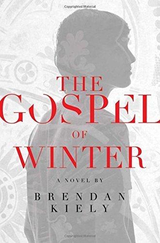 The Gospel of Winter by Brendan Kiely (2014-01-21)