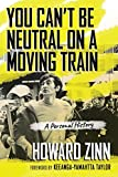 img - for You Can't Be Neutral on a Moving Train: A Personal History book / textbook / text book