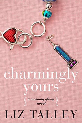 Charmingly Yours (A Morning Glory Novel Book 1) by [Talley, Liz]