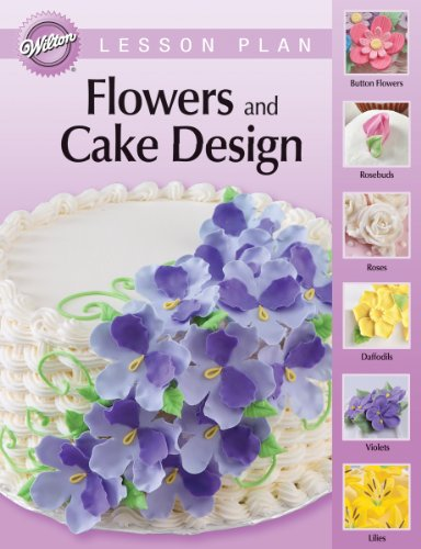 Wilton Flowers and Cake Design Lesson Plan Course 2- Discontinued By (Cake Design Lesson Plan)