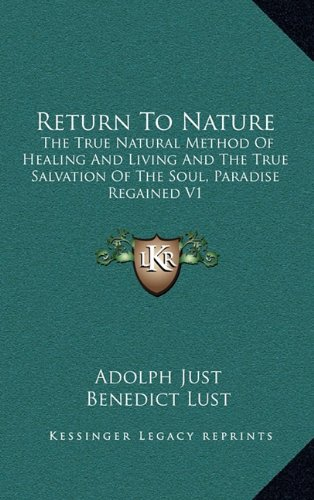 Return To Nature: The True Natural Method Of Healing And Living And The True Salvation Of The Soul, Paradise Regained V1 pdf