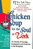 img - for Chicken Soup for the Soul at Work: 101 Stories of Courage, Compassion and Creati book / textbook / text book