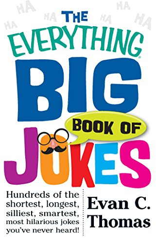 The Everything Big Book of Jokes: Hundreds of the Shortest, Longest, Silliest, Smartest, Most Hilarious Jokes You've Never Heard! (Everything®)
