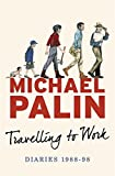 Travelling to Work: Diaries 1988–1998 (Palin Diaries 3)