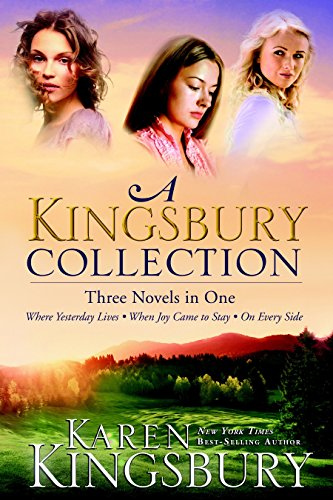 (A Kingsbury Collection: Three Novels in One: Where Yesterday Lives, When Joy Came to Stay, On Every)