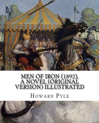 Men of Iron (1892), By Howard Pyle A NOVEL (Original Version) illustrated: Howard Pyle (March 5, 1853 – November 9, 1911) was an American illustrator ... the last year of his life in Florence, Italy. pdf