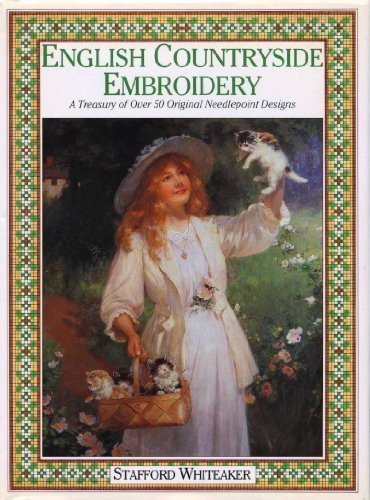 English Countryside Embroidery: A Treasury of Over 50 Original Needlepoint Designs by Stafford Whiteaker (1992-08-02)