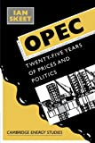 Opec:: Twenty-Five Years of Prices and Politics (Cambridge Energy and Environment Series)