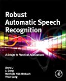 Robust Automatic Speech Recognition: A Bridge to Practical Applications
