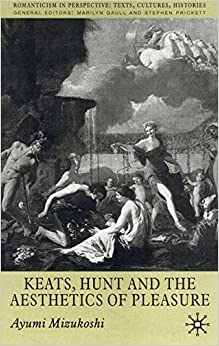 Keats, Hunt and the Aesthetics of Pleasure (Romanticism in Perspective:Texts, Cultures, Histories)
