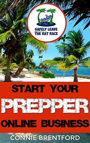 Start Your Prepper Online Business: Safely Leave The Rat Race (Make Money Online Blogging Book 3) by Connie Brentford