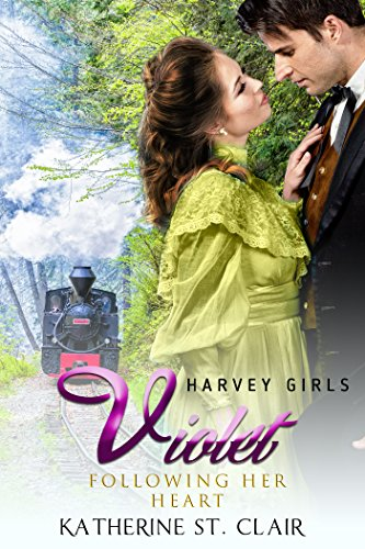 Harvey Girls 1908: Violet: Following Her Heart (Harvey Girls Romance Book 2) by [St. Clair, Katherine]