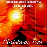 Christmas Tree - Traditional Carols Instrumental Night Light Music for Perfect Sweet Day with Relaxing Meditative Soft Sounds