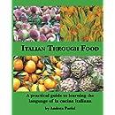 Italian Through Food: A practical guide to learning the language of la cucina italiana (English and Italian Edition)