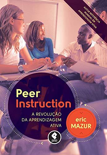 Peer Instruction: A Revolução da Aprendizagem Ativa