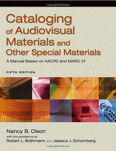 Cataloging of Audiovisual Materials and Other Special Materials: A Manual Based on AACR2 and MARC 21, 5th Edition by Libraries Unlimited