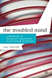The Troubled Mind: A Handbook of Therapeutic Approaches to Psychological Distress (Professional Handbooks in Counselling and Psychotherapy)
