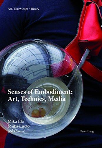 Senses of Embodiment: Art, Technics, Media (Art – Knowledge – Theory Book 3) por Mika Elo,Miika Luoto