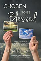 Chosen To Be Blessed: Three Secrets To Transform Your Life's Storms To Blessings