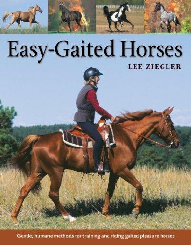 Easy Gaited Horses Gentle, humane methods for training and riding gaited pleasure horses by Ziegler, Lee [Storey Publishing, LLC,2005] (Paperback) (Training Horse Pleasure)