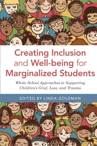 Creating Inclusion and Well-being for Marginalized Students: Whole-School Approaches to Supporting Children's Grief, Loss, and - Kyle Schwartz