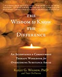 Image of The Wisdom to Know the Difference: An Acceptance and Commitment Therapy Workbook for Overcoming Substance Abuse (New Harbinger Self-Help Workbook)