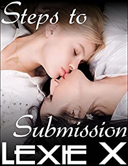 Steps to Submission Volume 2: Virgin Lesbian Erotic Romance (Steps to Submission Bundles) by [X, Lexie]