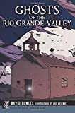 Ghosts of the Rio Grande Valley (Haunted America)