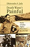 Death Wasn't Painful: Stories of Indian Fighter Pilots from the 1971 War