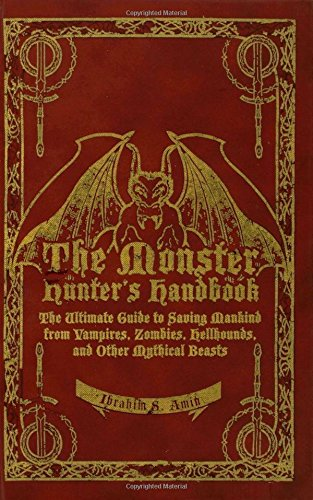 The Monster Hunter's Handbook: The Ultimate Guide to Saving Mankind from Vampires, Zombies, Hellhounds, and Other Mythical Beasts (Hunter Kit Vampire)