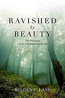 Ravished by Beauty: The Surprising Legacy of Reformed Spirituality by [Lane, Belden C.]
