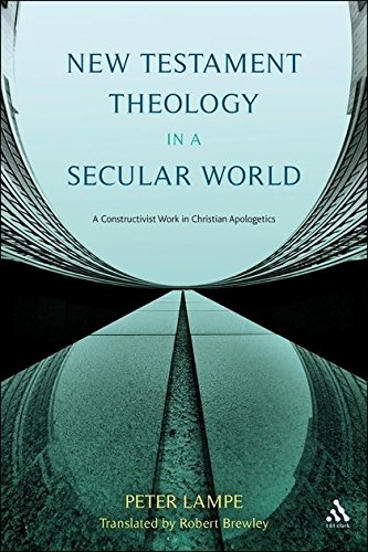 New Testament Theology in a Secular World: A Constructivist Work in Philosophical Epistemology and Christian Apologetics