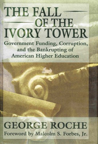 The Fall of the Ivory Tower: Government Funding, Corruption, and the Bankrupting of Amercan Higher Education