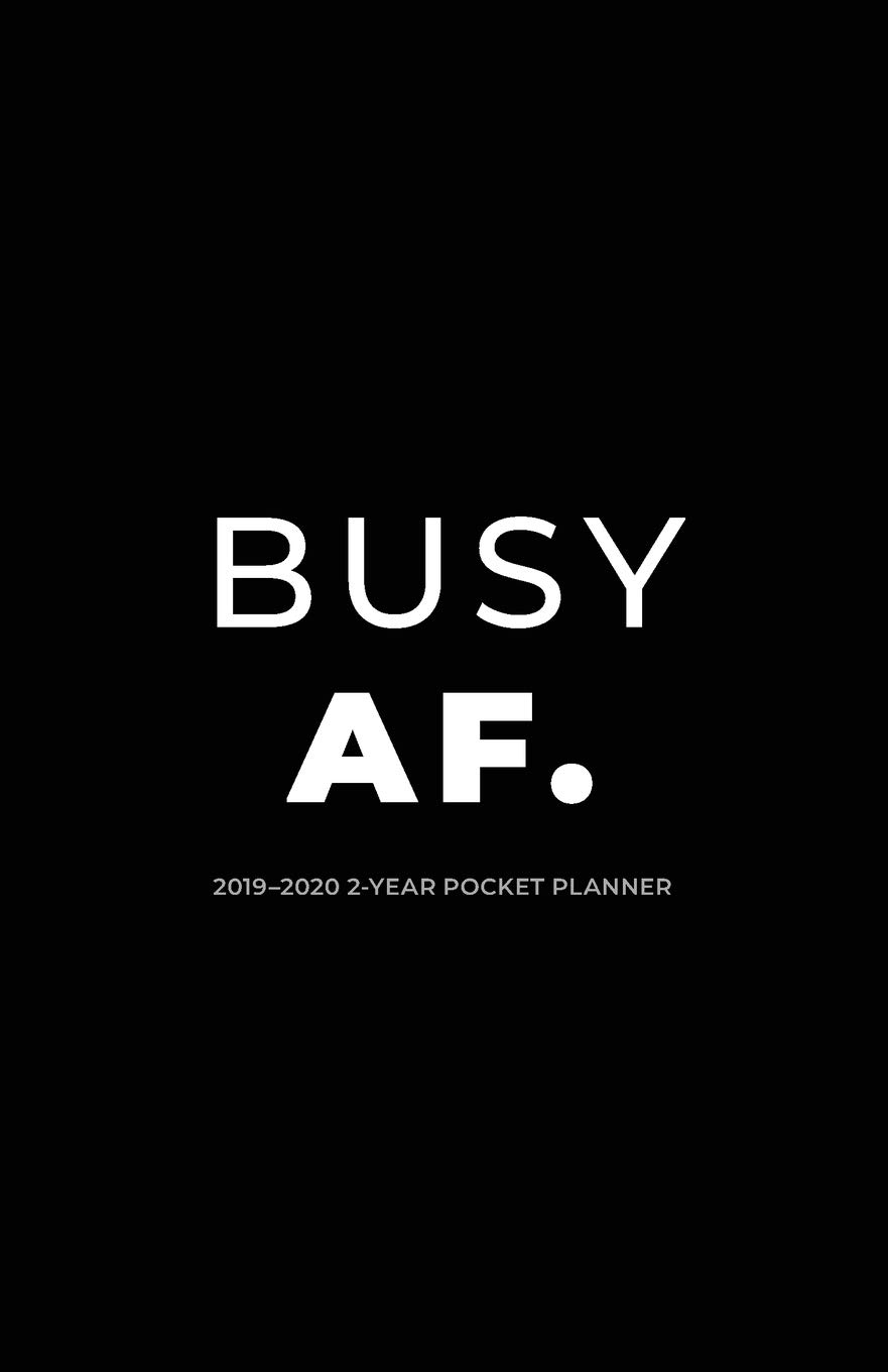 2019-2020 2-Year Pocket Planner; Busy AF.: Pocket Calendar ...