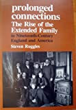 Prolonged Connections : Demographic Change and the Rise of the Extended Family, Ruggles, Steven, 0299110346
