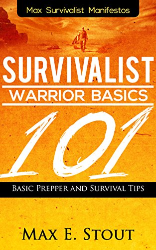 A Beginner's Urban Survival Prepping Guide: Survivalist Warrior Basics 101 : Basic Prepper And Survival Tips in the Prepping Urban Environment(The Prepper's ... Survival Tips in the Prepping Ur Book 5) by [Stout, Max]