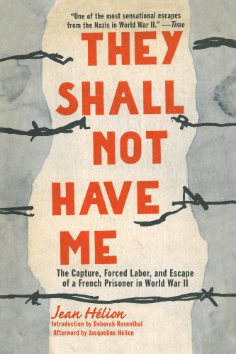 They Shall Not Have Me: The Capture, Forced Labor, and Escape of a French Prisoner in World War II