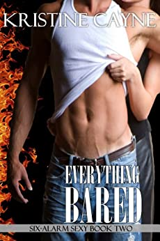 Everything Bared: A Firefighter Romance (Six-Alarm Sexy Book 2) by [Cayne, Kristine]