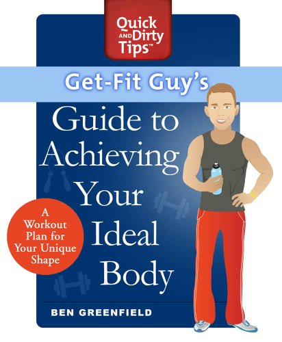 Get-Fit Guy's Guide to Achieving Your Ideal Body: A Workout Plan for Your Unique Shape (Quick & Dirty Tips) (Best Diet Plan For Men To Get Abs)
