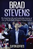 Brad Stevens: The Inspiring Life and Leadership Lessons of One of Basketball's Greatest Young Coaches (Basketball Biography & Leadership Books)
